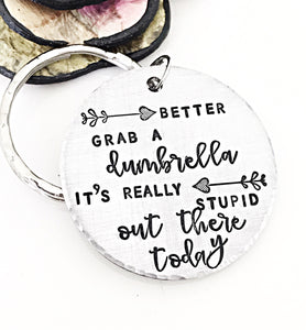 Better Grab A Dumbrella It's Really Stupid Out There Today - Funny Hand Stamped Keychain - Lasting Impressions CT