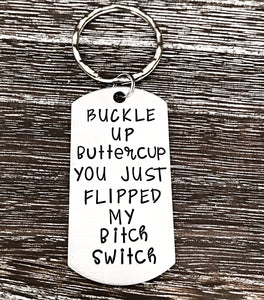 Buckle Up Buttercup You Just Flipped My Bitch Switch Hand Stamped Keychain - Lasting Impressions CT