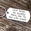 Stop Being an Asshole...there, now I'm Your Life Coach, Funny Handstamped Keychain Gifts - Lasting Impressions CT