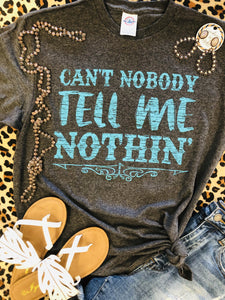 Can't Nobody Tell Me Nothin' Tees