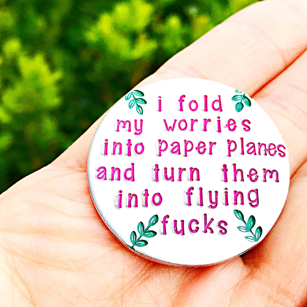 I Fold My Worries into Paper Planes and Turn Them into Flying Fucks - MAGNET - Lasting Impressions CT