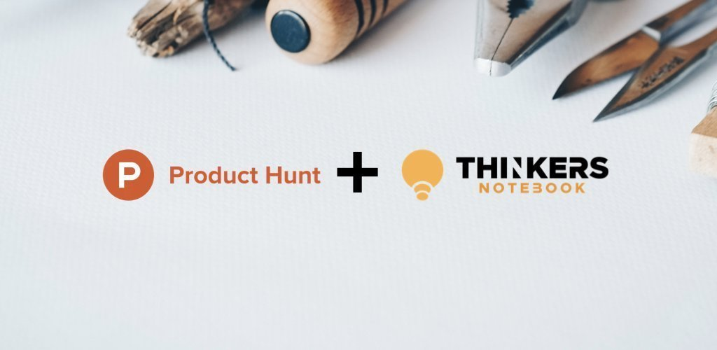 Launching the next version of the THINKERS Notebook on Product Hunt | THINKERS Notebook