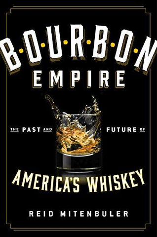 Bourbon Empire: The Past and Future of America's Whiskey Book