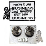 'There's No Business Like Minding Your Own Business' Enamel Pin by CLOUT x SEAN BARTON..