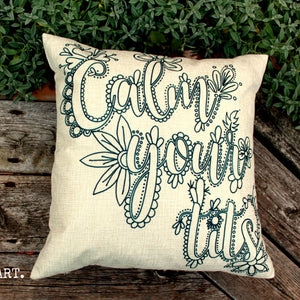 Calm Your Tits Pillow Cover (Clearance)