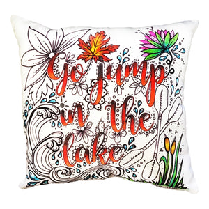 Go Jump In The Lake Pillow Cover