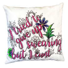 Load image into Gallery viewer, I Tried To Give Up Swearing But I Cunt Pillow Cover