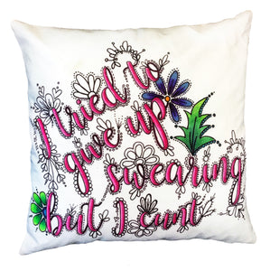 I Tried To Give Up Swearing But I Cunt Pillow Cover