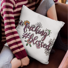 Load image into Gallery viewer, (Wholesale) So Fucking #Blessed Pillow Cover (ONLY)