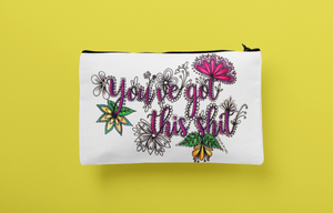 You've Got This Shit Zip Pouch