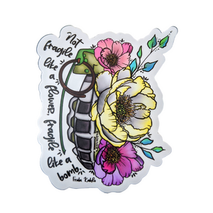 Not Fragile Like A Flower, Fragile Like A Bomb Feminist Sticker