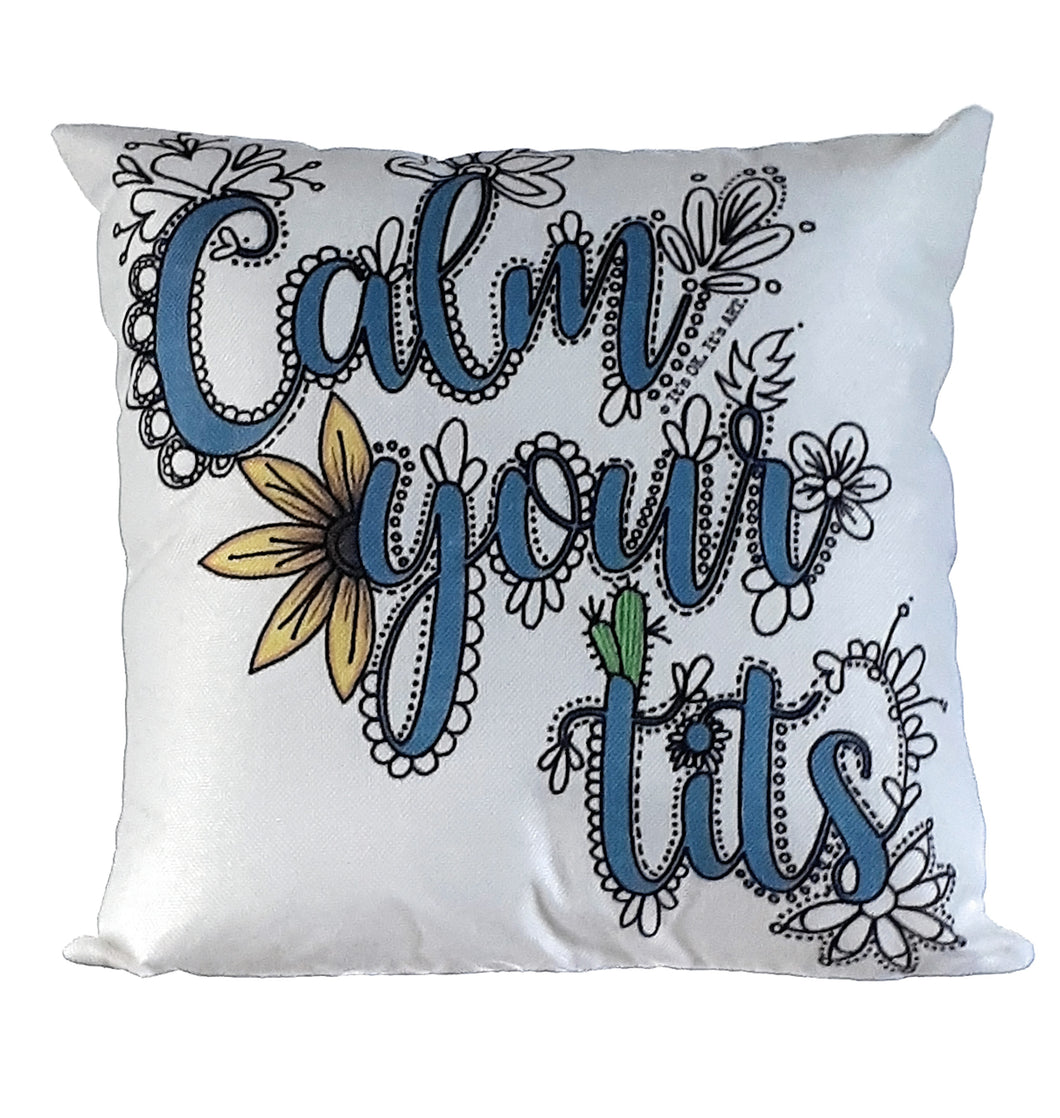 Calm Your Tits Pillow Cover