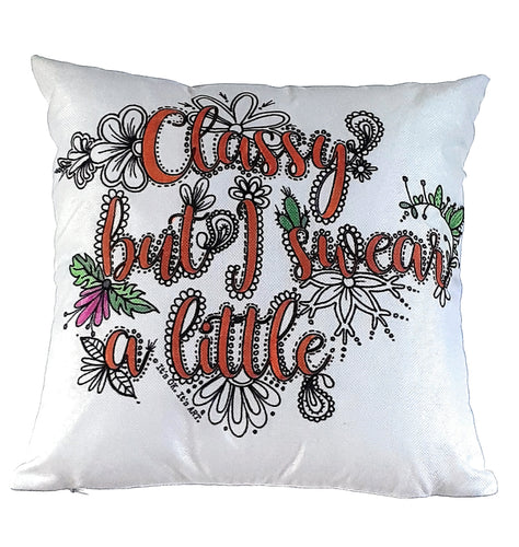 Classy But I Swear A Little Pillow Cover