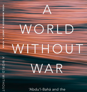 A World Without War 'Abdu'l-Baha and the Discourse for Global Peace