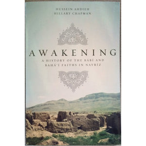 Awakening: A History of the Babi and Baha'i Faiths in Nayriz