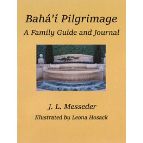 Baha'i Pilgrimage A Family Guide and Journal