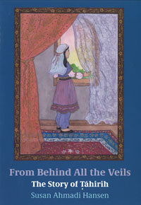 From Behind All the Veils The Story of Tahirih
