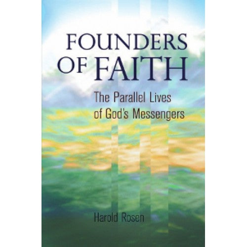 Founders of Faith The Parallel Lives of God's Messengers