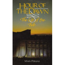 Hour of the Dawn – The Life of The Bab