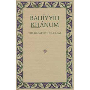 Bahíyyih Khánum: The Greatest Holy Leaf
