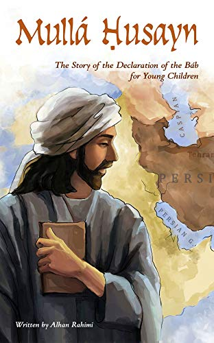 Mulla Husayn The Story of the Declaration of the Bab for Young Children