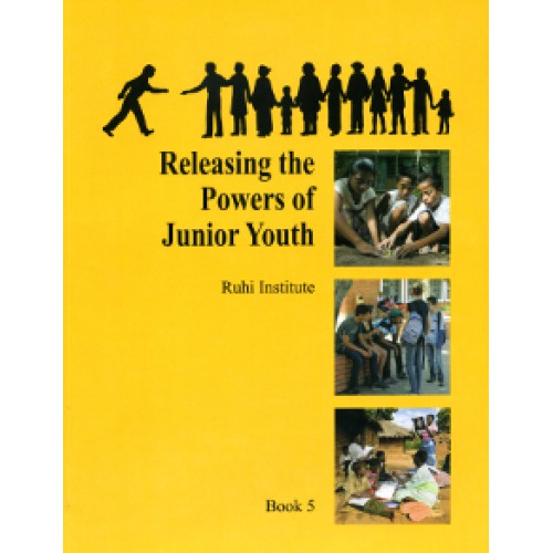 Ruhi Book 5 - Releasing the Powers of Junior Youth