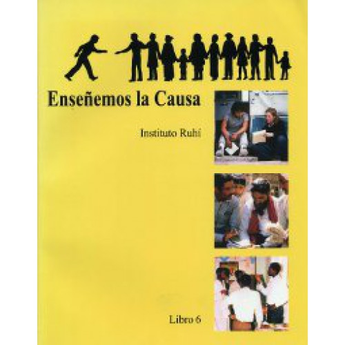 Ruhi Book 6 - Ensenemos la Causa (Spanish) Teaching the Cause, Book 6
