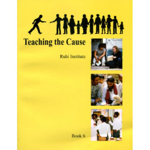 Ruhi Book 6 - Teaching the Cause