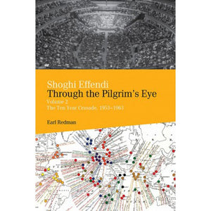 Shoghi Effendi Through The Pilgrim's Eye Vol 2