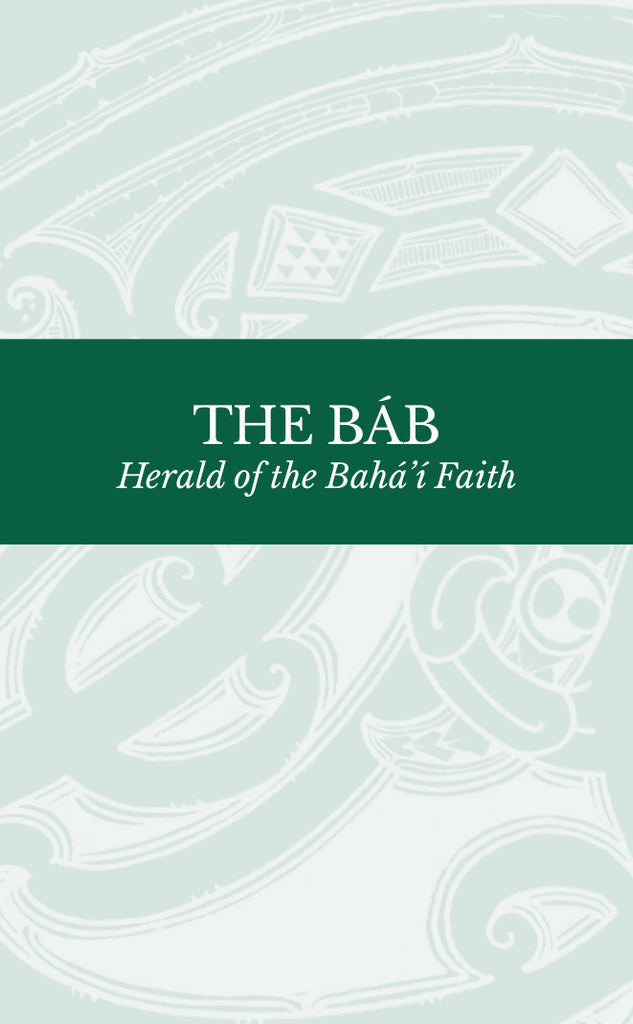 The Báb: Herald of the Bahá'í Faith