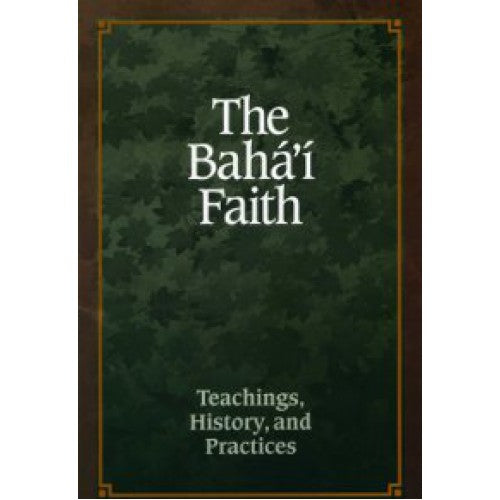 The Baha'i Faith – Teachings, History and Practices