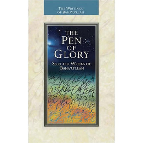 The Pen of Glory, Selected Works of Baha'u'llah