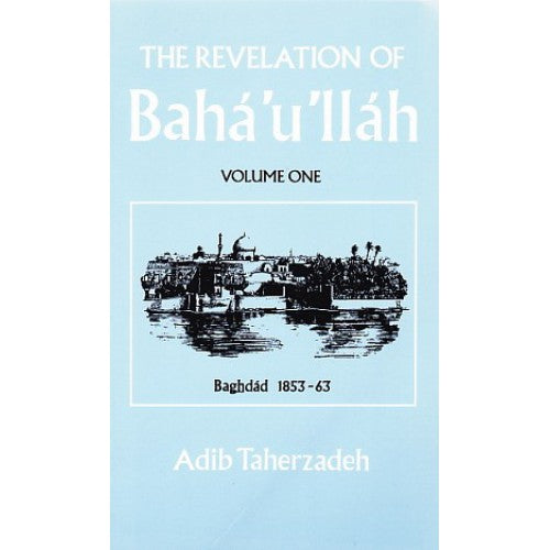 The Revelation of Baha'u'llah Volume 1
