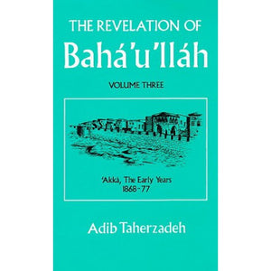 The Revelation of Baha'u'llah Volume 3