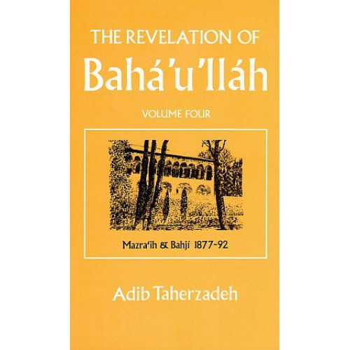 The Revelation of Baha'u'llah Volume 4