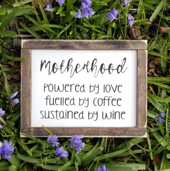 Motherhood Powered by love, coffee, wine Sign WTG-28