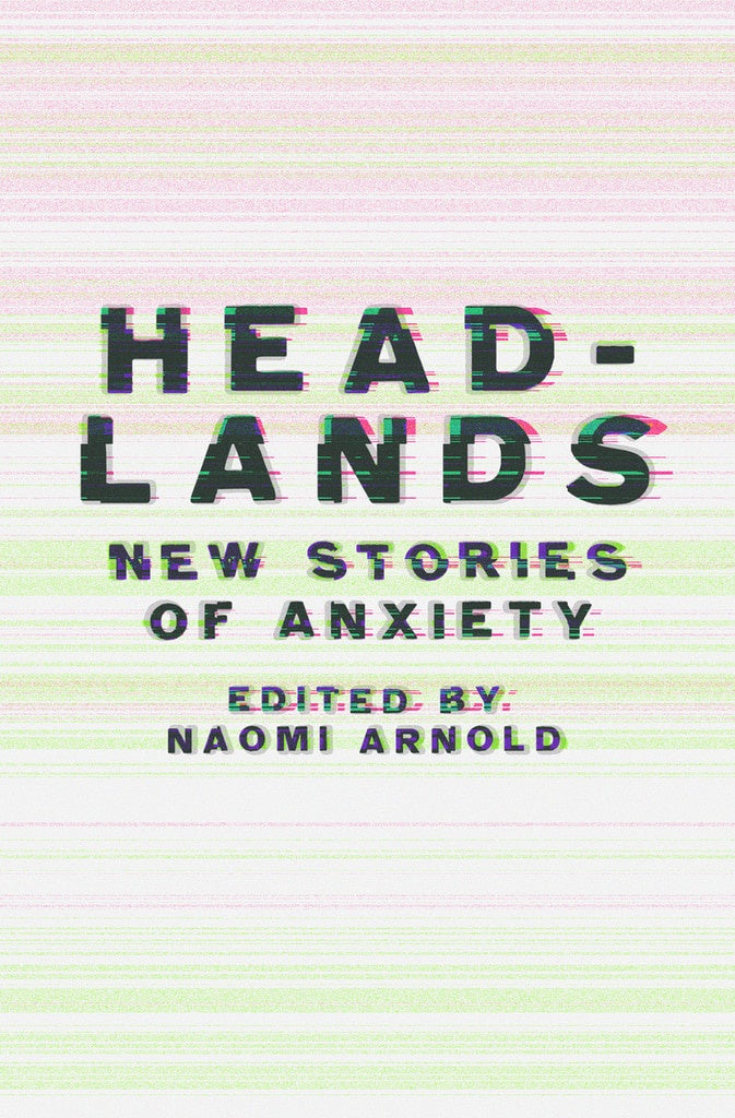 Headlands: New Stories of Anxiety - Strange Goods