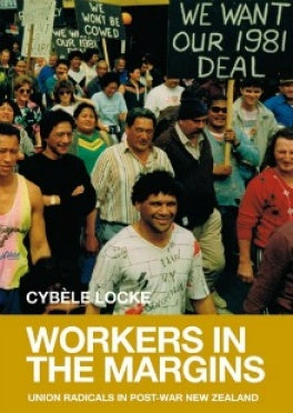 Workers in the Margins: Union Radicals in Post-War New Zealand - Strange Goods