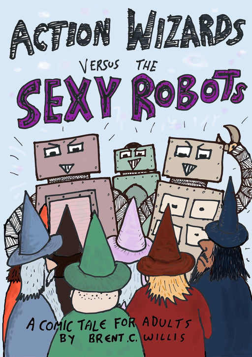 Action Wizards Versus The Sexy Robots