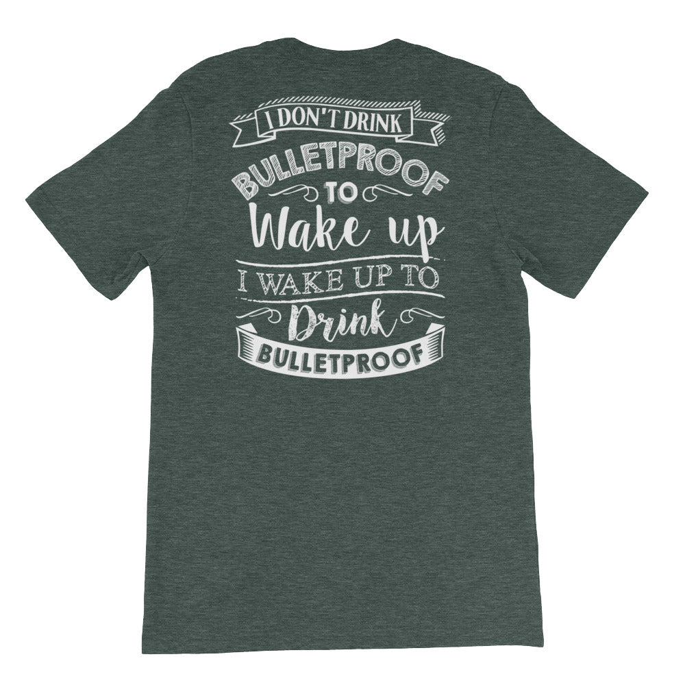 I Don't Drink Bulletproof to Wake Up I wake Up to Drink Bulletproof Back Short-Sleeve Unisex T-Shirt-Goodbye Carbs