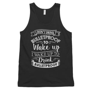 I Don't Drink Bulletproof to Wake Up I wake Up to Drink Bulletproof Front Classic tank top (unisex)-Goodbye Carbs