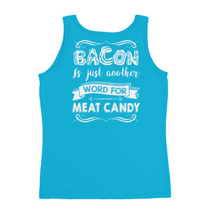 Bacon Is Just Another Word for Meat Candy Back Ladies' Tank-Goodbye Carbs