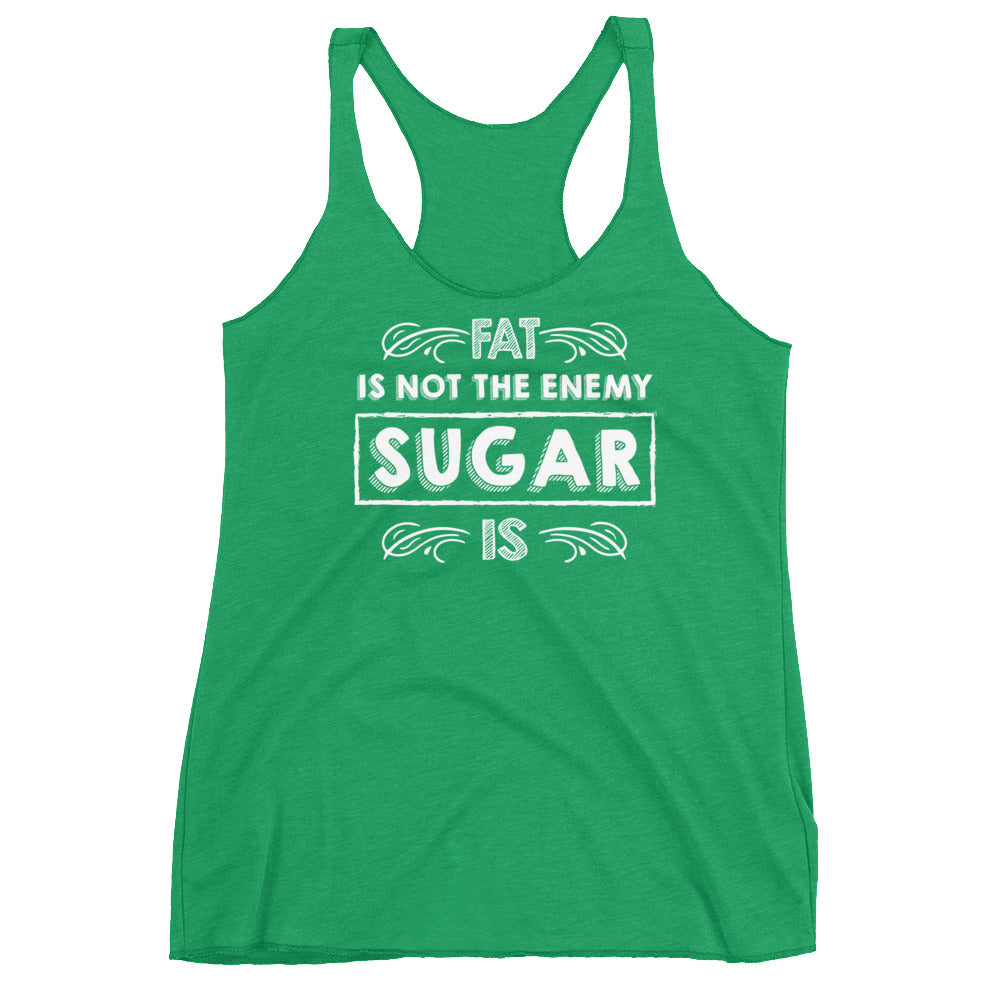 Fat Is Not the Enemy Sugar Is Front Women's Racerback Tank-Goodbye Carbs
