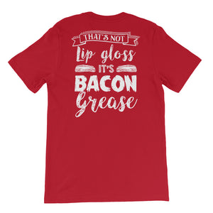 That's Not Lip Gloss It's Bacon Grease Back Short-Sleeve Unisex T-Shirt-Goodbye Carbs
