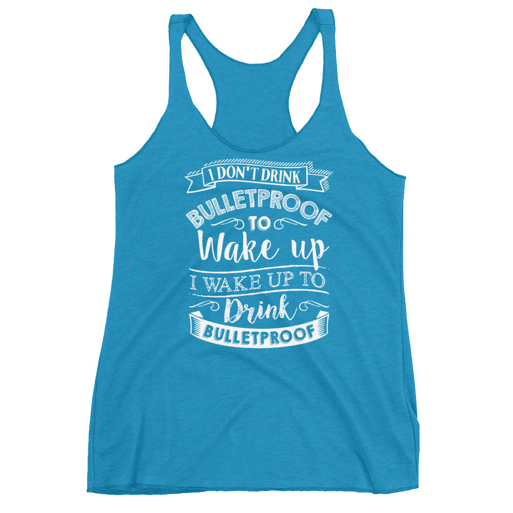 I Don't Drink Bulletproof to Wake Up I wake Up to Drink Bulletproof Front Women's Racerback Tank-Goodbye Carbs