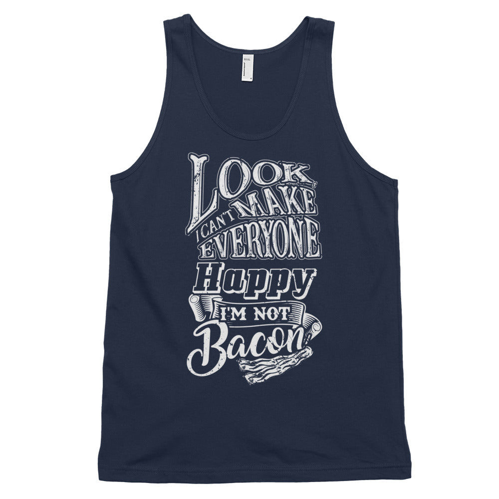 Look , I Can't Make Everyone Happy I'm Not Bacon Front Classic tank top (unisex)-Goodbye Carbs