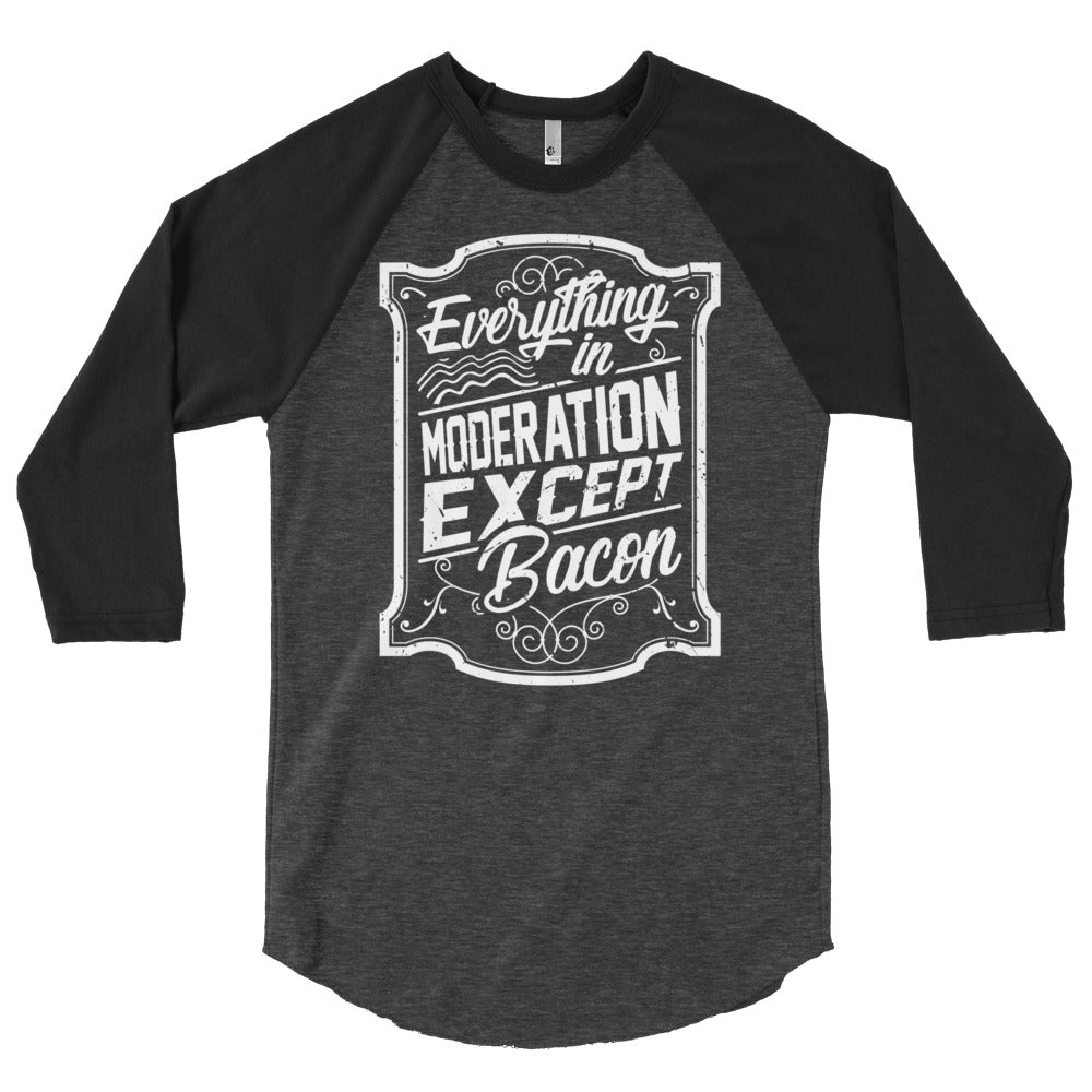 Everything In Moderation Except Bacon Front 3/4 sleeve raglan shirt-Goodbye Carbs