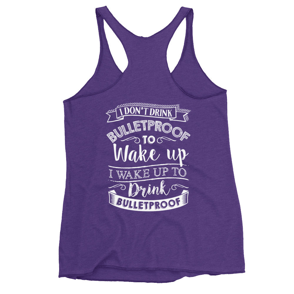 I Don't Drink Bulletproof to Wake Up I wake Up to Drink Bulletproof Back Women's Racerback Tank-Goodbye Carbs