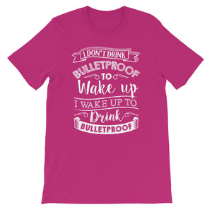 I Don't Drink Bulletproof to Wake Up I wake Up to Drink Bulletproof Front Short-Sleeve Unisex T-Shirt-Goodbye Carbs