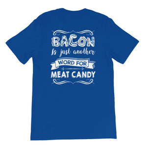 Bacon Is Just Another Word for Meat Candy Back Short-Sleeve Unisex T-Shirt-Goodbye Carbs